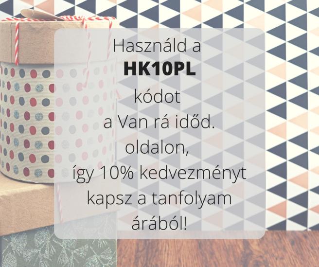 Használd a HK10PLkódot a Van rá időd. oldalon, így 10% kedvezményt kapsz a tanfolyam árából!.jpg